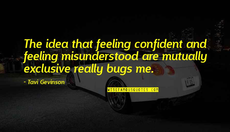 Feeling Confident Quotes By Tavi Gevinson: The idea that feeling confident and feeling misunderstood