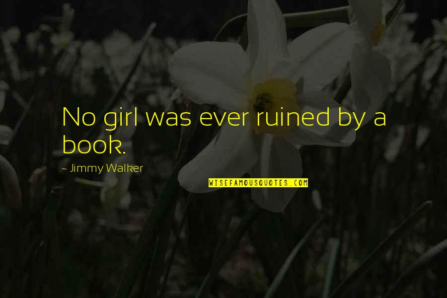 Feeling Crazy In Love Quotes By Jimmy Walker: No girl was ever ruined by a book.