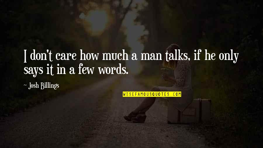 Feeling Crazy In Love Quotes By Josh Billings: I don't care how much a man talks,
