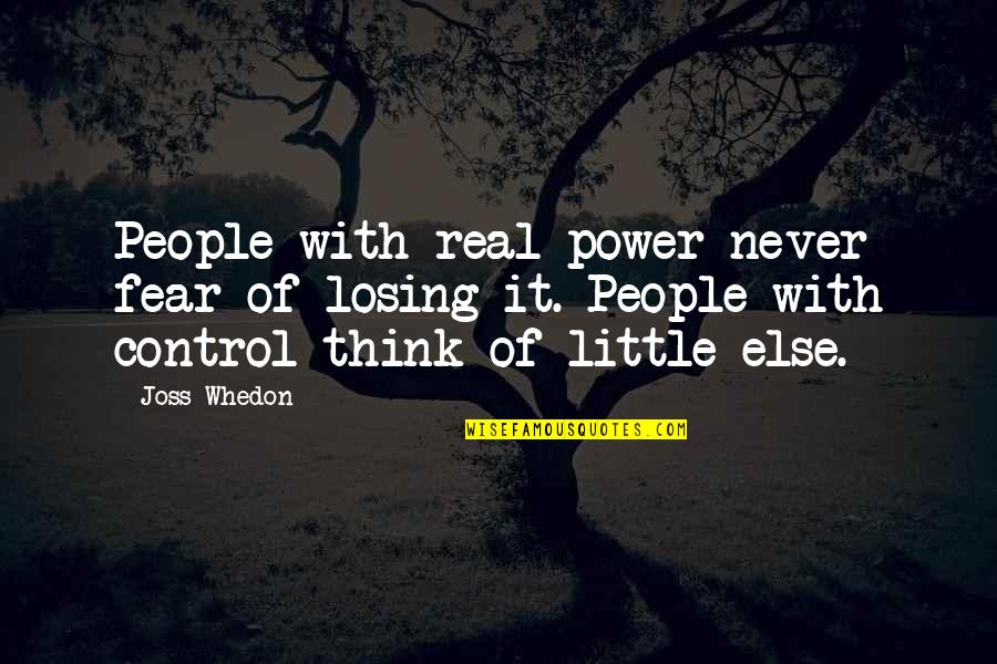 Feeling Crazy In Love Quotes By Joss Whedon: People with real power never fear of losing