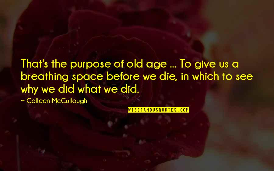 Feeling Dizzy Quotes By Colleen McCullough: That's the purpose of old age ... To
