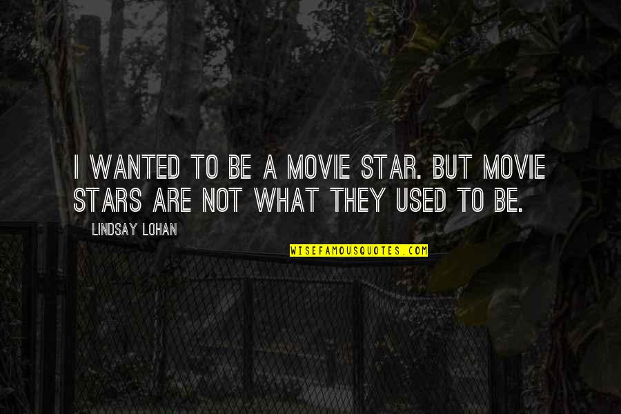 Feeling Dizzy Quotes By Lindsay Lohan: I wanted to be a movie star. But