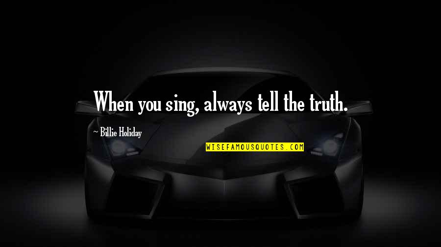 Feeling Extremely Sad Quotes By Billie Holiday: When you sing, always tell the truth.