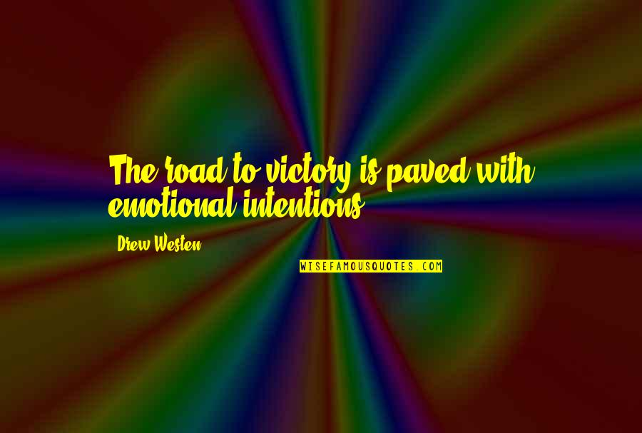 Feeling Extremely Sad Quotes By Drew Westen: The road to victory is paved with emotional