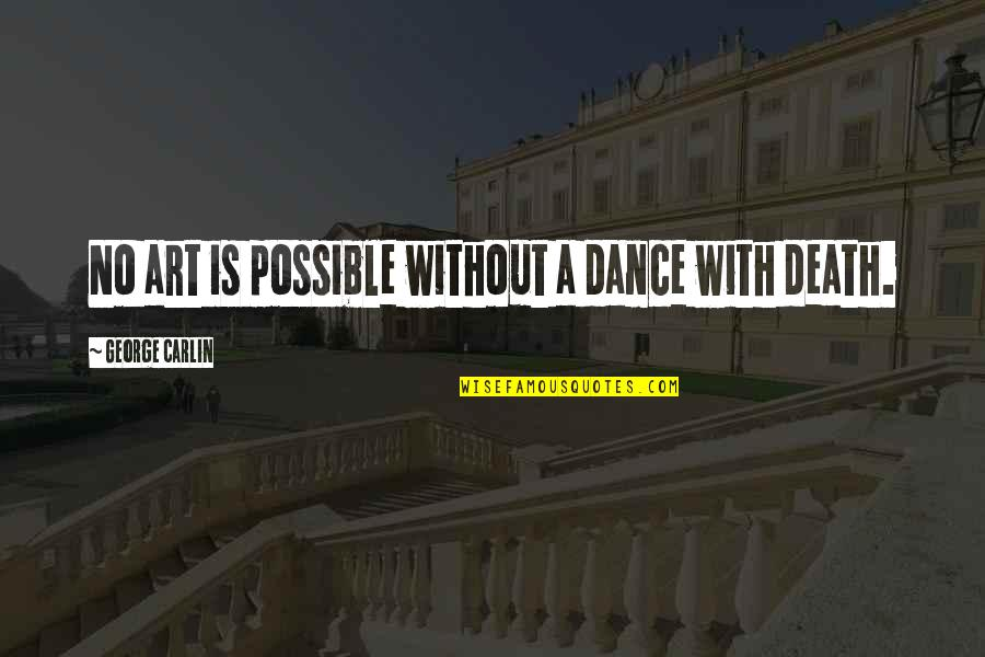Feeling Extremely Sad Quotes By George Carlin: No art is possible without a dance with