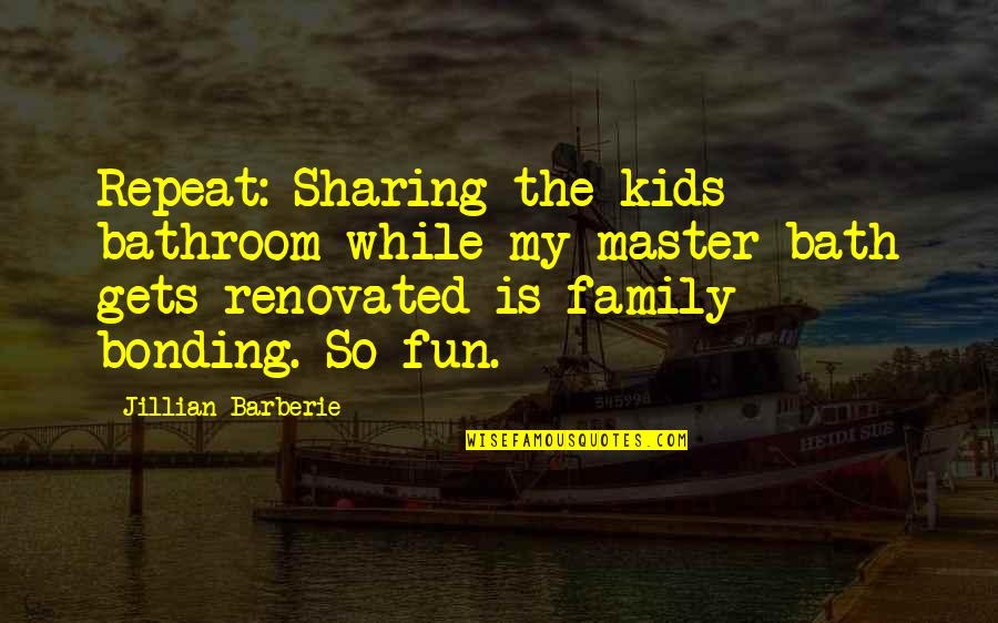 Feeling Extremely Sad Quotes By Jillian Barberie: Repeat: Sharing the kids bathroom while my master
