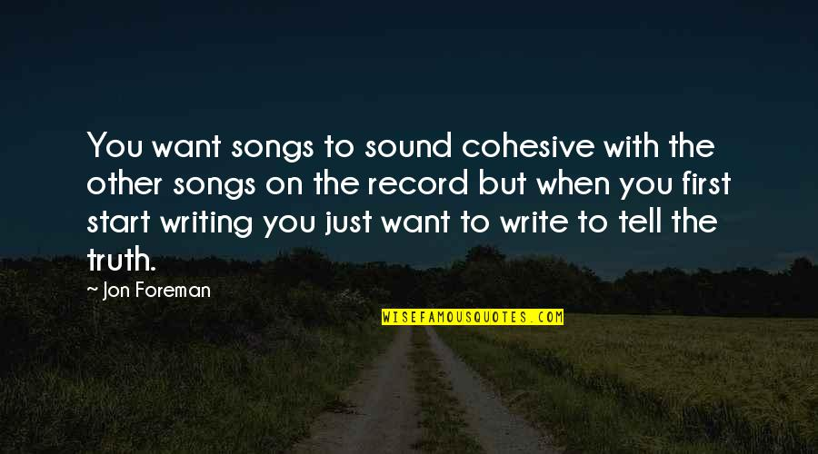Feeling Extremely Sad Quotes By Jon Foreman: You want songs to sound cohesive with the