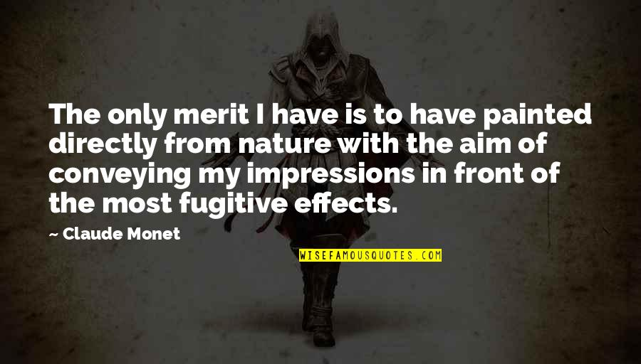 Feeling Free And Alive Quotes By Claude Monet: The only merit I have is to have