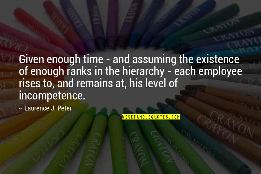 Feeling Free And Alive Quotes By Laurence J. Peter: Given enough time - and assuming the existence