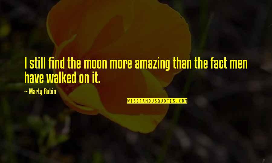 Feeling Free And Alive Quotes By Marty Rubin: I still find the moon more amazing than