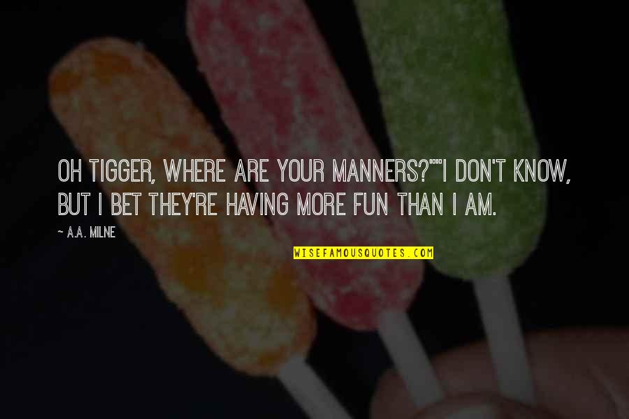 """Feeling Good In Clothes Quotes By A.A. Milne: Oh Tigger, where are your manners?""""""""I don't know,"""