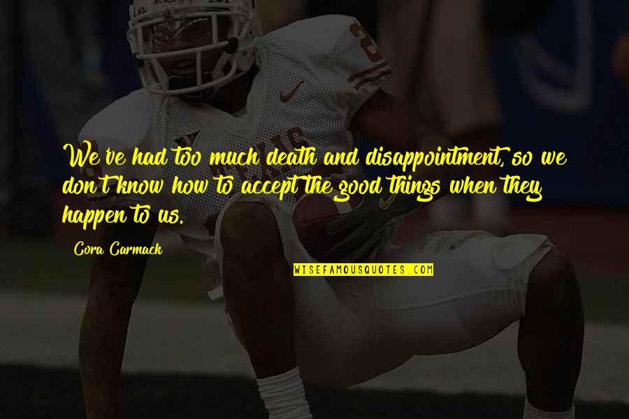 Feeling Good In Clothes Quotes By Cora Carmack: We've had too much death and disappointment, so