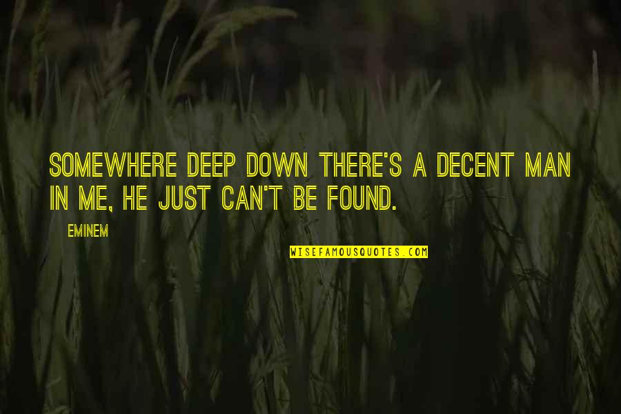 Feeling Good In Clothes Quotes By Eminem: Somewhere deep down there's a decent man in