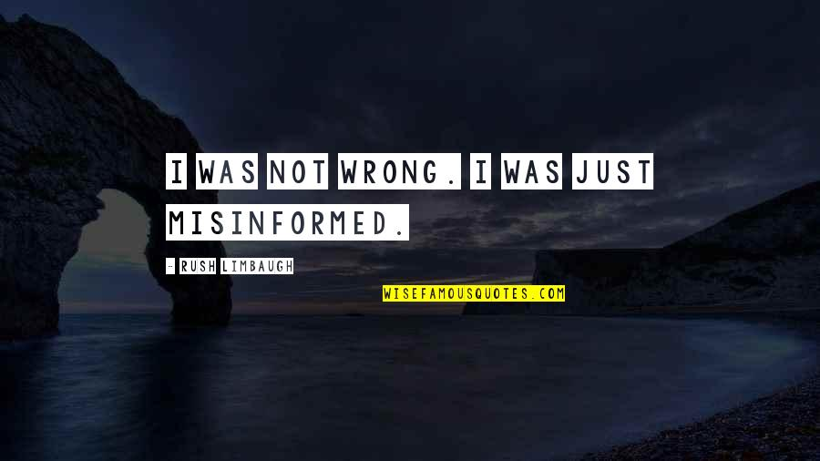 Feeling Good In Clothes Quotes By Rush Limbaugh: I was not wrong. I was just misinformed.