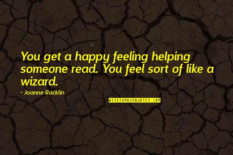 Feeling Happy With Someone Quotes By Joanne Rocklin: You get a happy feeling helping someone read.