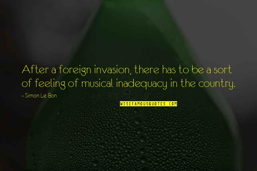 Feeling Inadequacy Quotes By Simon Le Bon: After a foreign invasion, there has to be