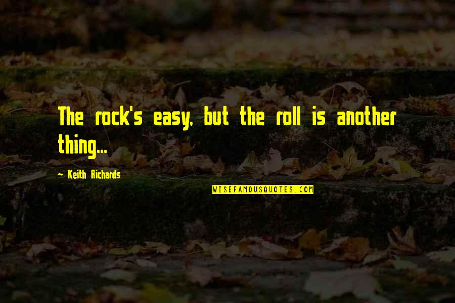 Feeling Invisible To The Guy You Like Quotes By Keith Richards: The rock's easy, but the roll is another