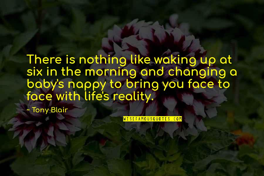 Feeling Invisible To The Guy You Like Quotes By Tony Blair: There is nothing like waking up at six