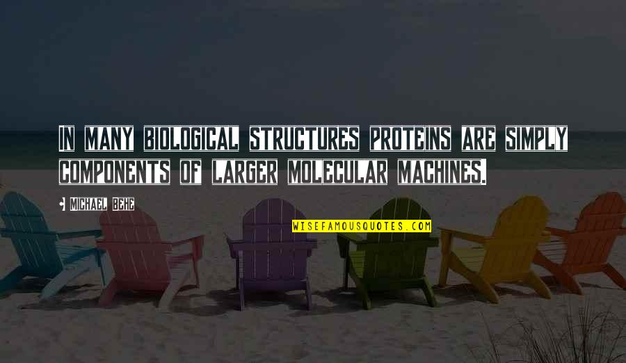 Feeling Lethargic Quotes By Michael Behe: In many biological structures proteins are simply components