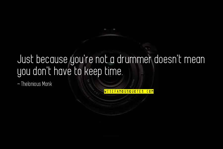 Feeling Lethargic Quotes By Thelonious Monk: Just because you're not a drummer doesn't mean