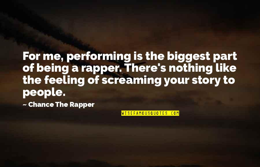 Feeling Like Screaming Quotes By Chance The Rapper: For me, performing is the biggest part of