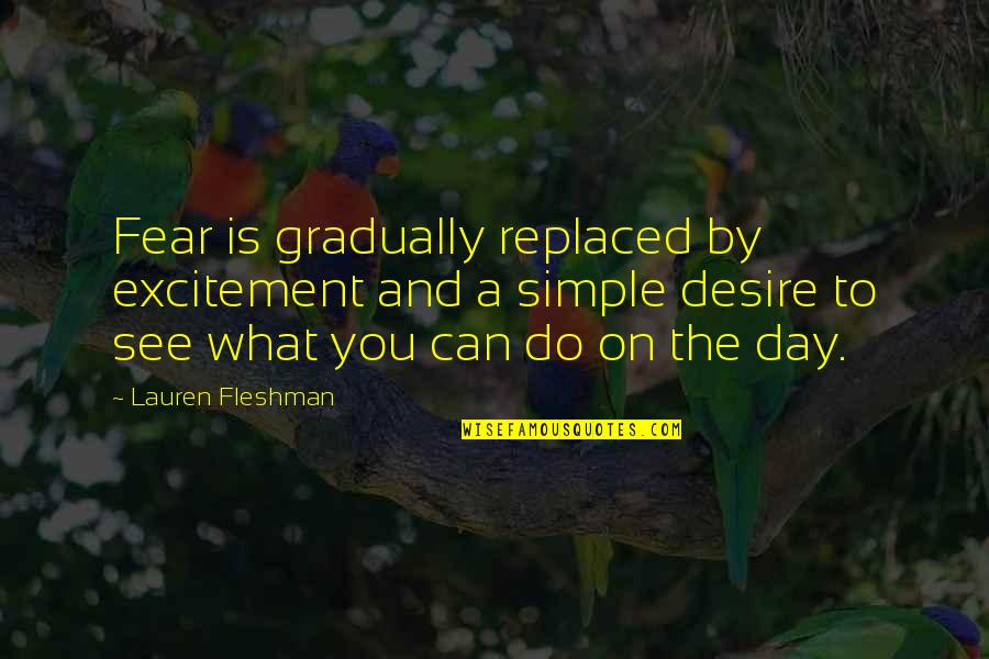 Feeling Like Screaming Quotes By Lauren Fleshman: Fear is gradually replaced by excitement and a