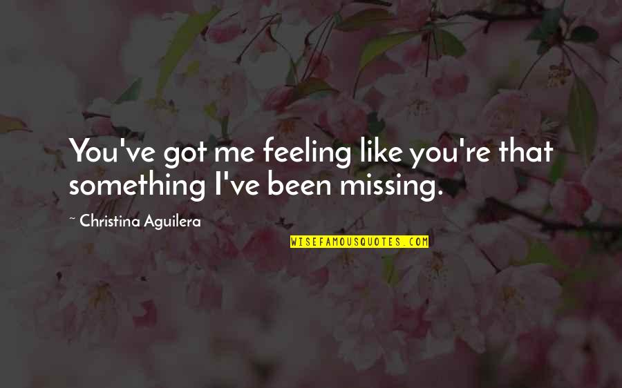 Feeling Like You're Missing Something Quotes By Christina Aguilera: You've got me feeling like you're that something