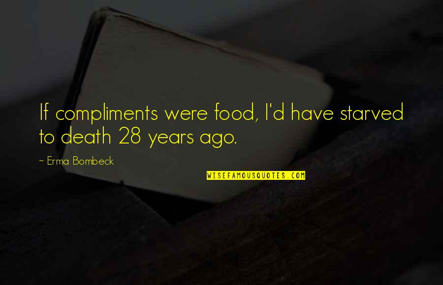 Feeling Like You're Missing Something Quotes By Erma Bombeck: If compliments were food, I'd have starved to