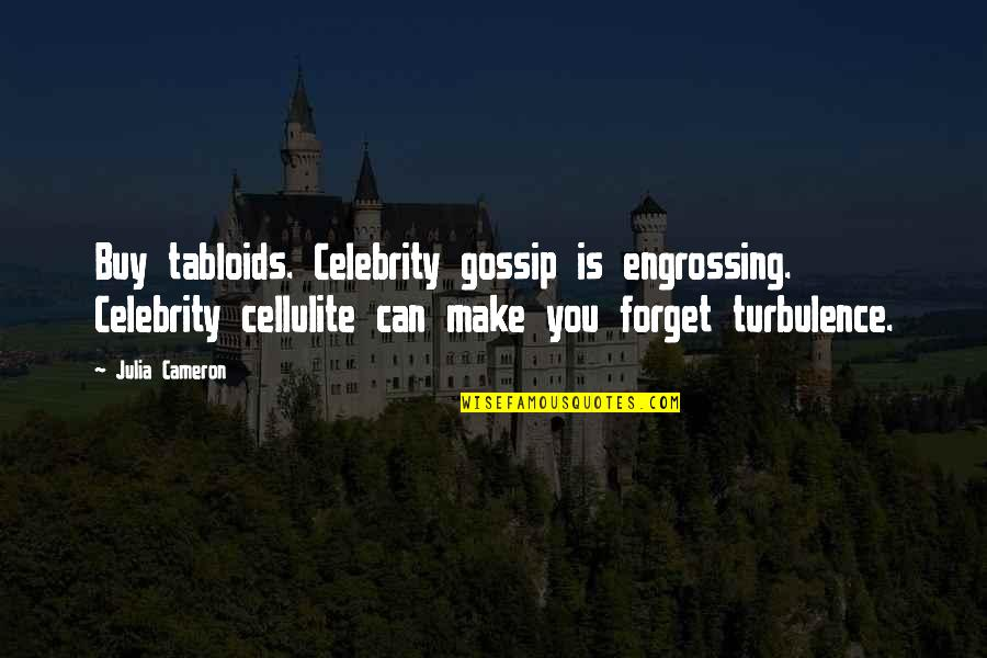 Feeling Like You're Missing Something Quotes By Julia Cameron: Buy tabloids. Celebrity gossip is engrossing. Celebrity cellulite
