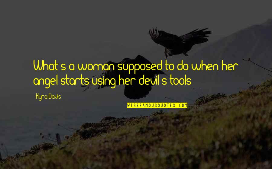Feeling Like You're Missing Something Quotes By Kyra Davis: What's a woman supposed to do when her