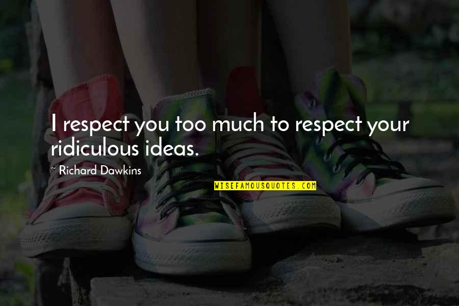 Feeling Like You're Missing Something Quotes By Richard Dawkins: I respect you too much to respect your