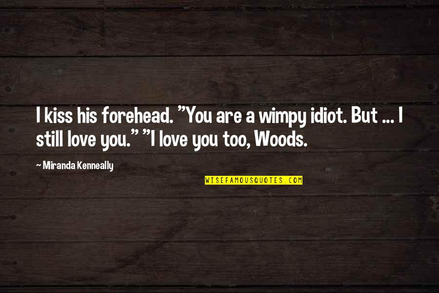 """Feeling Like You're On Top Of The World Quotes By Miranda Kenneally: I kiss his forehead. """"You are a wimpy"""