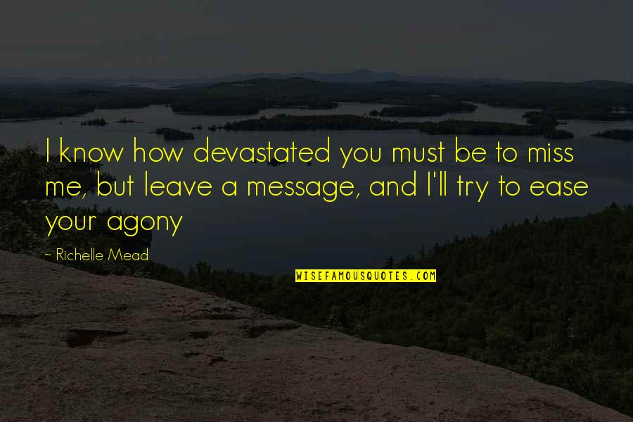 Feeling Like You're On Top Of The World Quotes By Richelle Mead: I know how devastated you must be to
