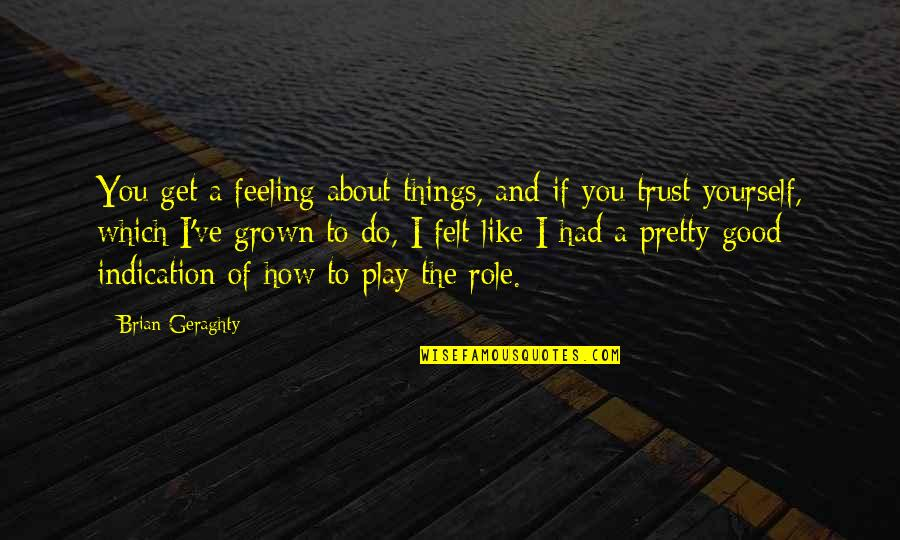 Feeling Like Yourself Quotes By Brian Geraghty: You get a feeling about things, and if