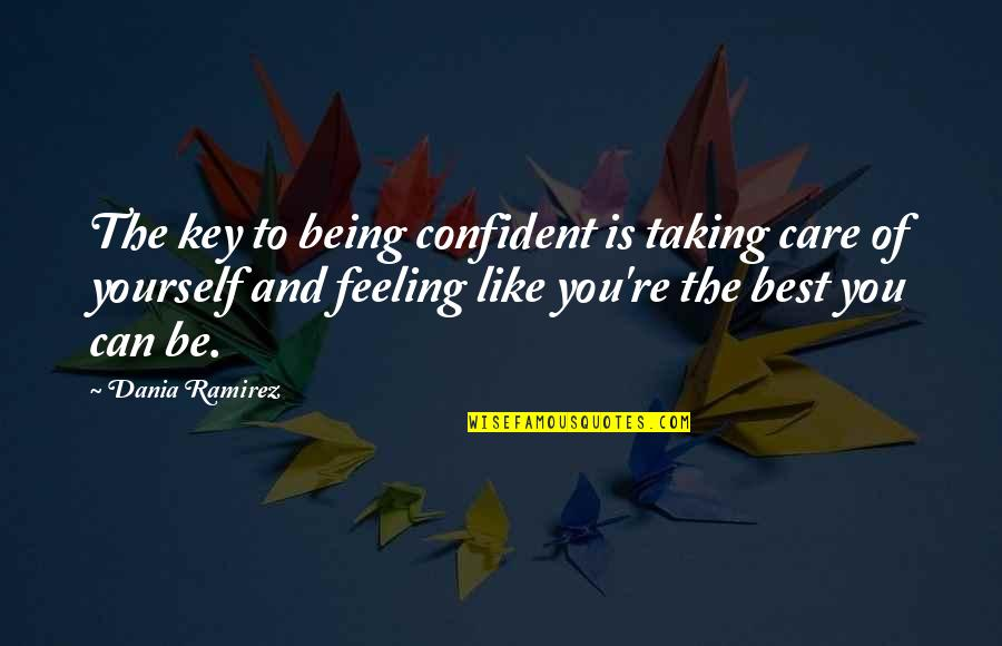 Feeling Like Yourself Quotes By Dania Ramirez: The key to being confident is taking care