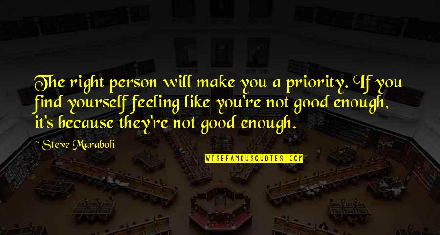 Feeling Like Yourself Quotes By Steve Maraboli: The right person will make you a priority.