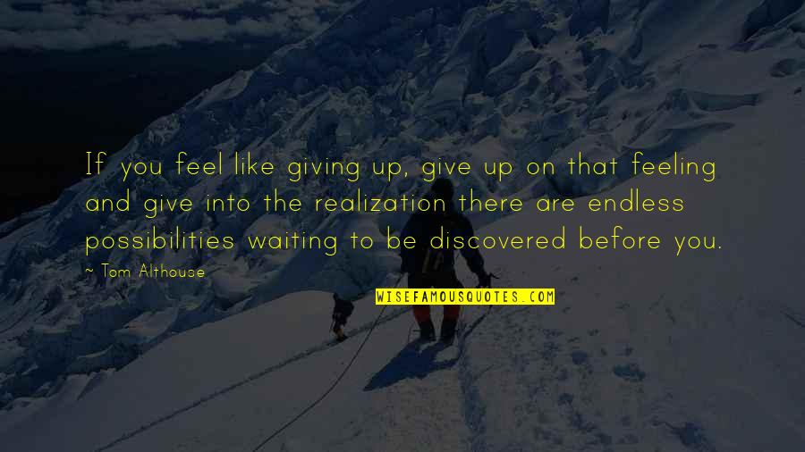 Feeling Like Yourself Quotes By Tom Althouse: If you feel like giving up, give up