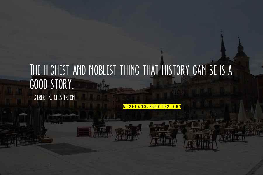 Feeling Moody Quotes By Gilbert K. Chesterton: The highest and noblest thing that history can