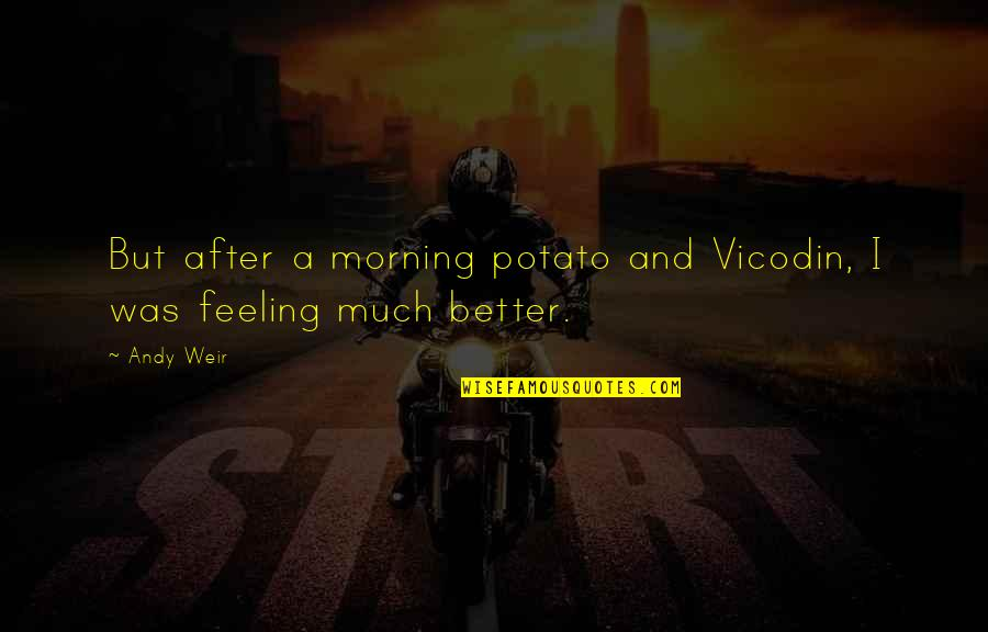 Feeling Much Better Quotes By Andy Weir: But after a morning potato and Vicodin, I