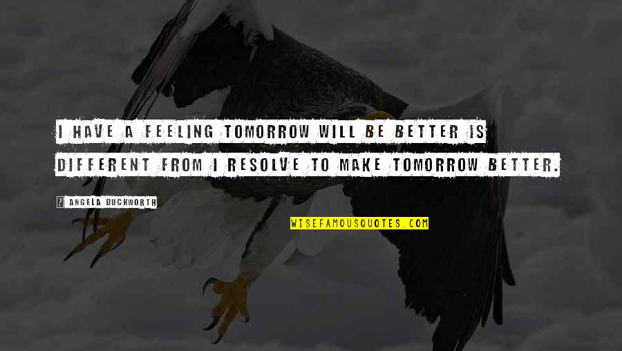 Feeling Much Better Quotes By Angela Duckworth: I have a feeling tomorrow will be better