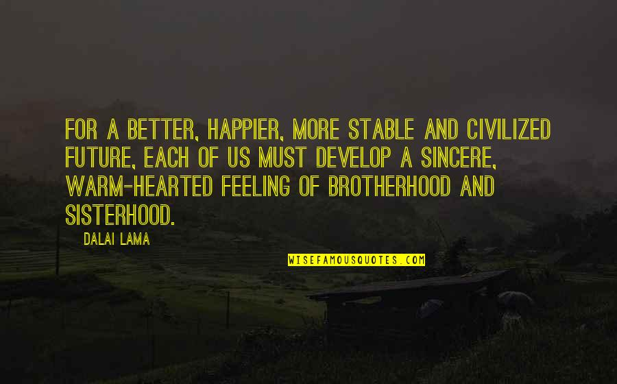Feeling Much Better Quotes By Dalai Lama: For a better, happier, more stable and civilized