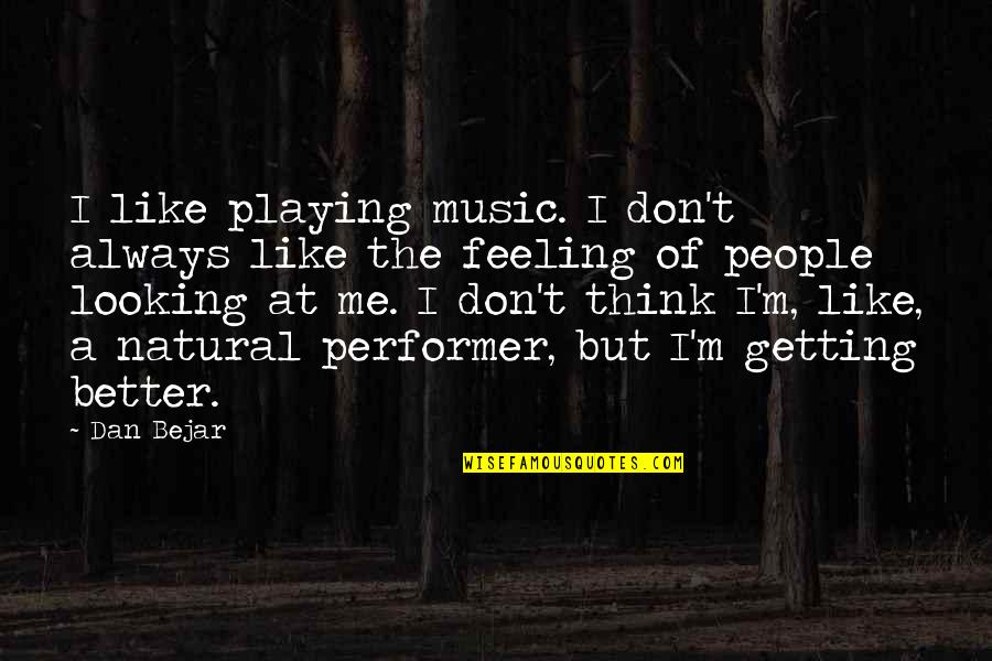Feeling Much Better Quotes By Dan Bejar: I like playing music. I don't always like
