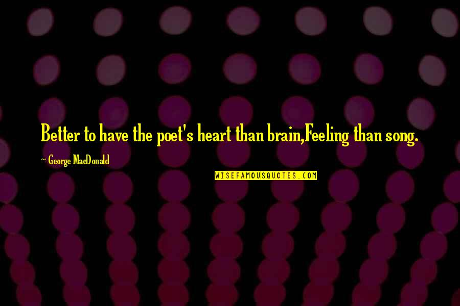 Feeling Much Better Quotes By George MacDonald: Better to have the poet's heart than brain,Feeling