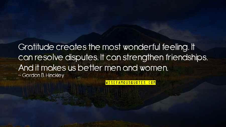 Feeling Much Better Quotes By Gordon B. Hinckley: Gratitude creates the most wonderful feeling. It can