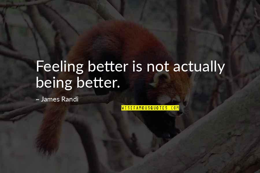 Feeling Much Better Quotes By James Randi: Feeling better is not actually being better.