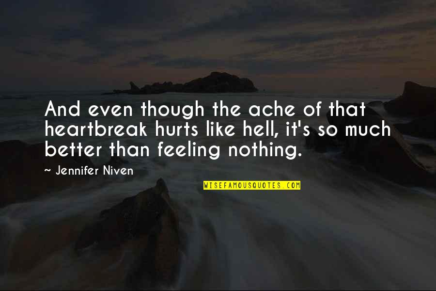 Feeling Much Better Quotes By Jennifer Niven: And even though the ache of that heartbreak