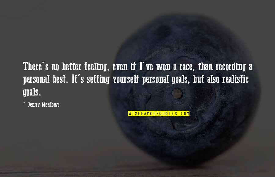Feeling Much Better Quotes By Jenny Meadows: There's no better feeling, even if I've won