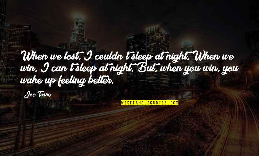 Feeling Much Better Quotes By Joe Torre: When we lost, I couldn't sleep at night.