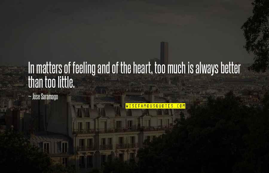 Feeling Much Better Quotes By Jose Saramago: In matters of feeling and of the heart,