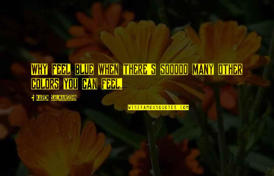 Feeling Much Better Quotes By Karen Salmansohn: Why feel blue when there's sooooo many other